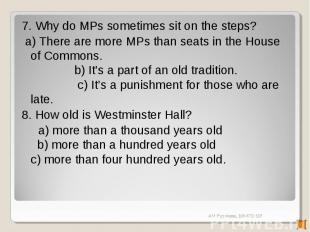 7. Why do MPs sometimes sit on the steps? a) There are more MPs than seats in th