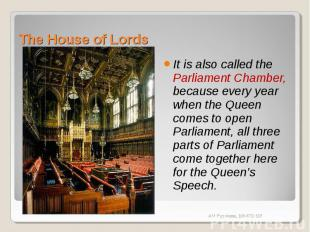 The House of Lords It is also called the Parliament Chamber, because every year