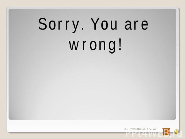 Sorry. You are wrong!