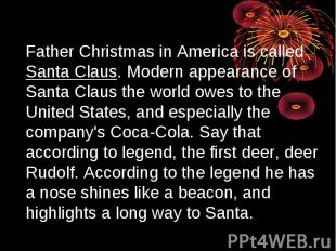 Father Christmas in America is called Santa Claus. Modern appearance of Santa Cl
