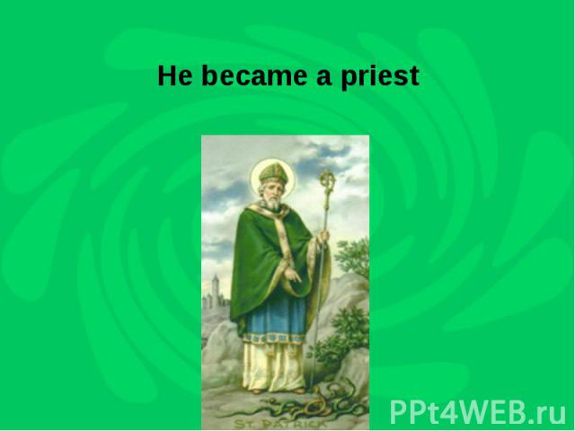 He became a priest
