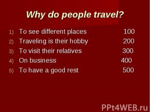 a discussion on the different reasons people travel to different places What is the difference between travel and tourism travel means to go on a journey, especially a long one tourism: tourism is the activity of traveling to a place for pleasure purpose travel: people travel for many reasons such as business, pleasure, education, visiting family, and friends, etc.