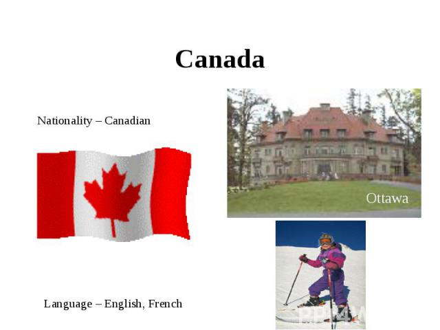 Canada Nationality – CanadianLanguage – English, French