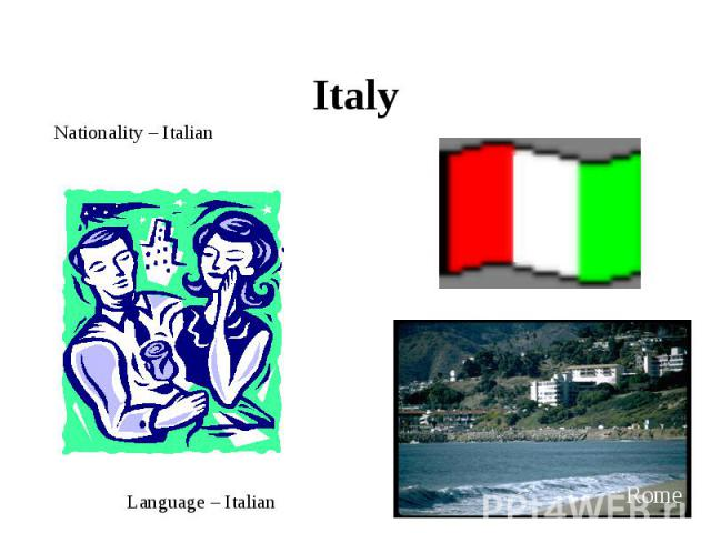 Italy Nationality – ItalianLanguage – Italian