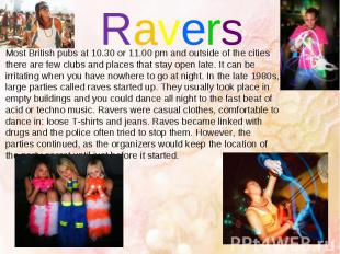 Ravers Most British pubs at 10.30 or 11.00 pm and outside of the cities there ar