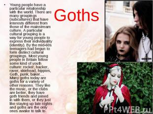 Goths Young people have a particular relationship with the world. There are many