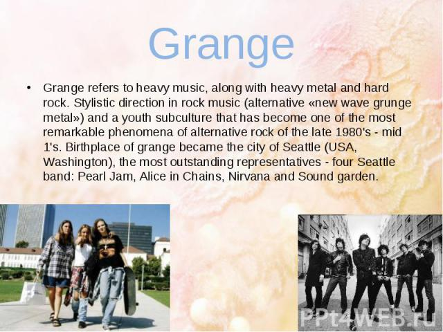 Grange Grange refers to heavy music, along with heavy metal and hard rock. Stylistic direction in rock music (alternative «new wave grunge metal») and a youth subculture that has become one of the most remarkable phenomena of alternative rock of the…