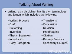 Talking About Writing Writing, as a discipline, has its own terminology and jarg