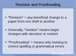 """Revision and Proofreading """"Revision"""" = any beneficial change to a paper from one"""
