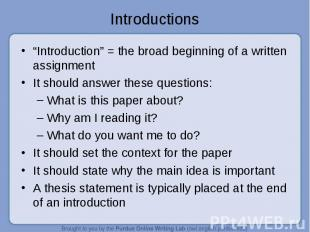 """Introductions """"Introduction"""" = the broad beginning of a written assignmentIt sho"""