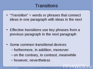 """Transitions """"Transition"""" = words or phrases that connect ideas in one paragraph"""