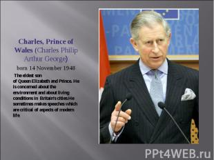 Charles, Prince of Wales (Charles Philip Arthur George)born 14 November 1948 The