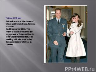 Prince William is the elder son of The Prince of Wales and the late Diana, Princ