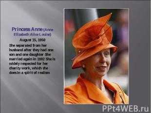 Princess Anne (Anne Elizabeth Alice Louise)August 15, 1950She separated from her