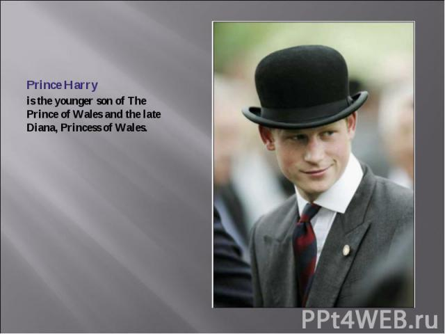 Prince Harry is the younger son of The Prince of Wales and the late Diana, Princess of Wales.