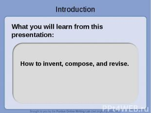 Introduction What you will learn from this presentation:How to invent, compose,