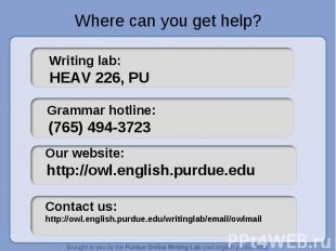 Where can you get help? Writing lab: HEAV 226, PU Grammar hotline: (765) 494-372