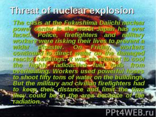 Threat of nuclear explosion The crisis at the Fukushima Daiichi nuclear power ce