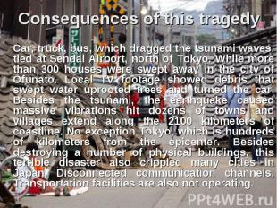 Consequences of this tragedy Car, truck, bus, which dragged the tsunami waves, t