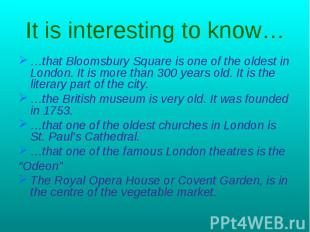 It is interesting to know… …that Bloomsbury Square is one of the oldest in Londo