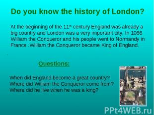 Do you know the history of London? At the beginning of the 11th century England