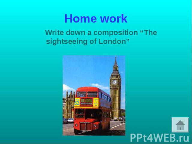 """Home work Write down a composition """"The sightseeing of London"""""""