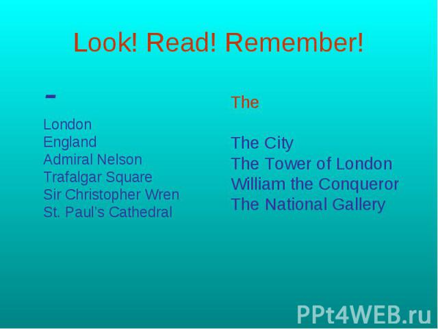 Look! Read! Remember! -LondonEnglandAdmiral NelsonTrafalgar SquareSir Christopher WrenSt. Paul's CathedralTheThe CityThe Tower of LondonWilliam the ConquerorThe National Gallery