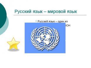 Русский язык – мировой язык Русский язык – один из официальных языков ООН наряду