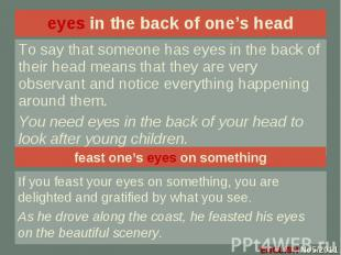 eyes in the back of one's head To say that someone has eyes in the back of their