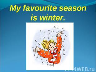 My favourite season is winter.