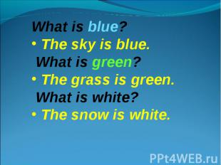 What is blue? The sky is blue. What is green? The grass is green. What is white?