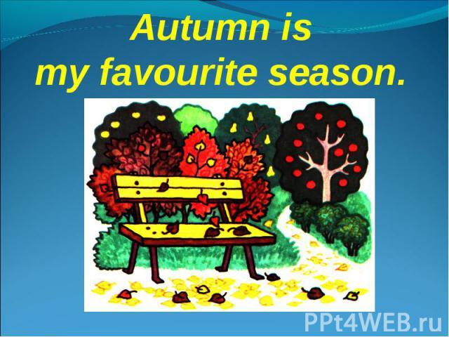 Autumn ismy favourite season.