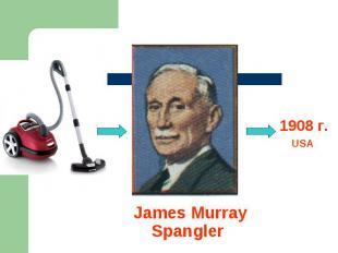 1908 г.USAJames Murray Spangler