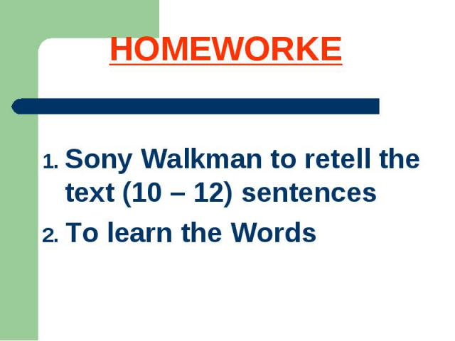 HOMEWORKE Sony Walkman to retell the text (10 – 12) sentencesTo learn the Words