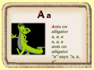 """Ants on alligator a, a, a a, a, a ants on alligator """"a"""" says """"a, a, a"""""""