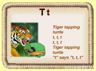 "Tiger tapping turtle t, t, t t, t, t Tiger tapping turtle ""t"" says ""t, t, t"""