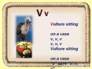 """Vulture sitting on a vase v, v, v v, v, v Vulture sitting on a vase """"v"""" says """"v,"""