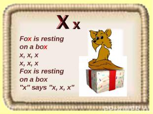 "Fox is resting on a box x, x, x x, x, x Fox is resting on a box ""x"" says ""x, x,"