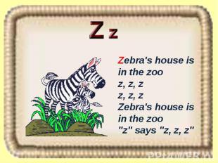 "Zebra's house is in the zoo z, z, z z, z, z Zebra's house is in the zoo ""z"" says"