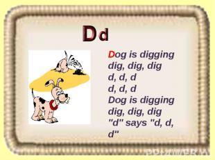 """Dog is digging dig, dig, dig d, d, d d, d, d Dog is digging dig, dig, dig """"d"""" sa"""