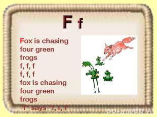Fox is chasing four green frogs f, f, f f, f, f fox is chasing four green frogs