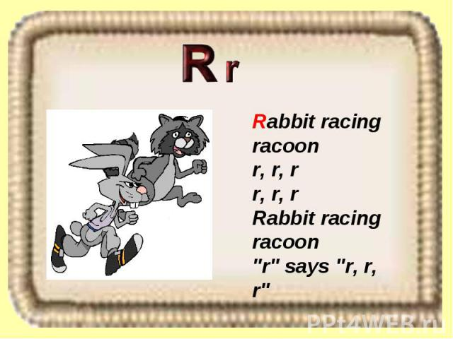 Rabbit racing racoon r, r, r r, r, r Rabbit racing racoon
