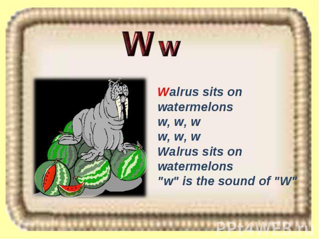 Walrus sits on watermelons w, w, w w, w, w Walrus sits on watermelons