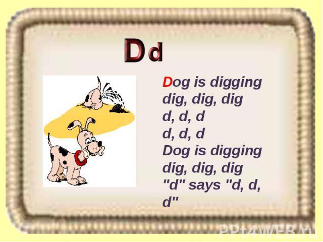 Dog is digging dig, dig, dig d, d, d d, d, d Dog is digging dig, dig, dig
