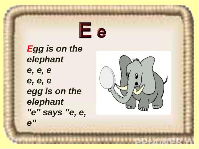 Egg is on the elephant e, e, e e, e, e egg is on the elephant