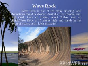 Wave Rock Wave Rock is one of the many amazing rock formations found in Western