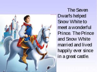 The Seven Dwarfs helped Snow White to meet a wonderful Prince. The Prince and Sn