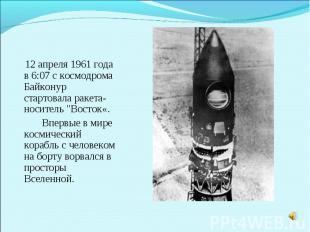"""12 апреля 1961 года в 6:07 с космодрома Байконур стартовала ракета-носитель """"Вос"""