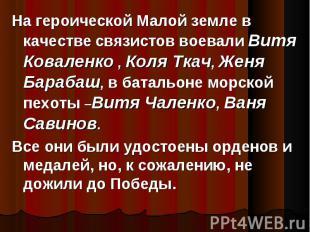 На героической Малой земле в качестве связистов воевали Витя Коваленко , Коля Тк