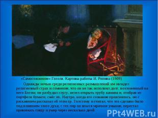 «Самосожжение» Гоголя. Картина работы И. Репина (1909) Однажды ночью среди религ